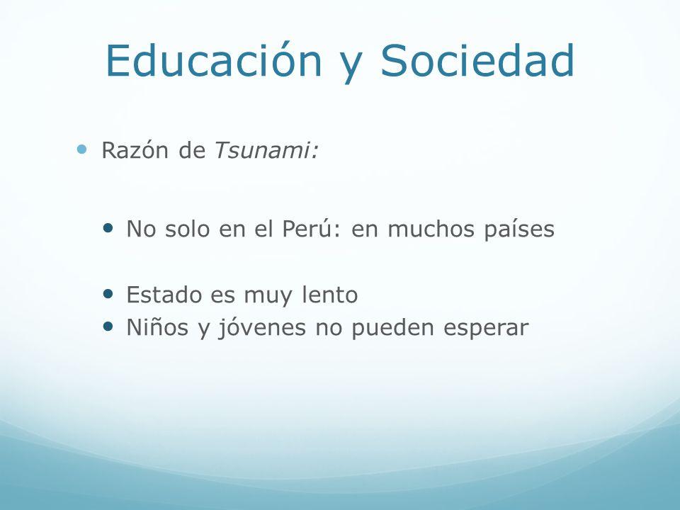 Educación y Sociedad Razón de Tsunami: No solo en el Perú: en muchos países Estado es muy lento Niños y jóvenes no pueden esperar