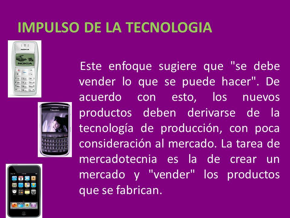 IMPULSO DE LA TECNOLOGIA Este enfoque sugiere que