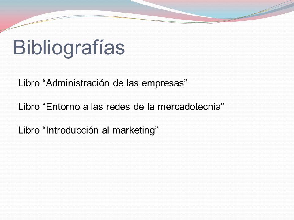 Bibliografías Libro Administración de las empresas Libro Entorno a las redes de la mercadotecnia Libro Introducción al marketing