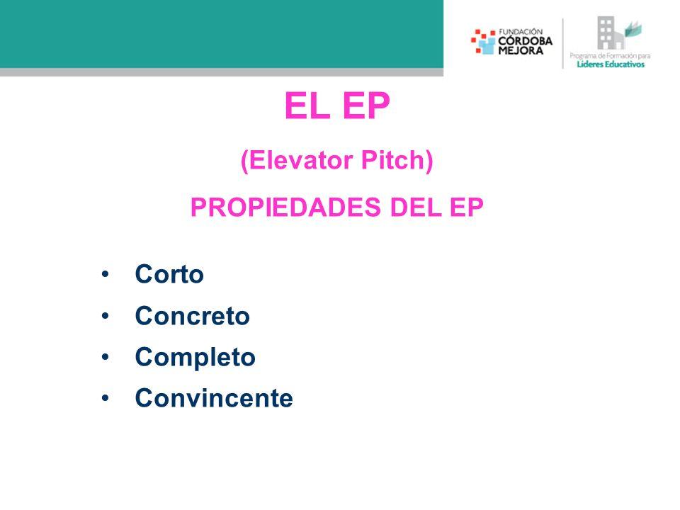 EL EP (Elevator Pitch) PROPIEDADES DEL EP Corto Concreto Completo Convincente
