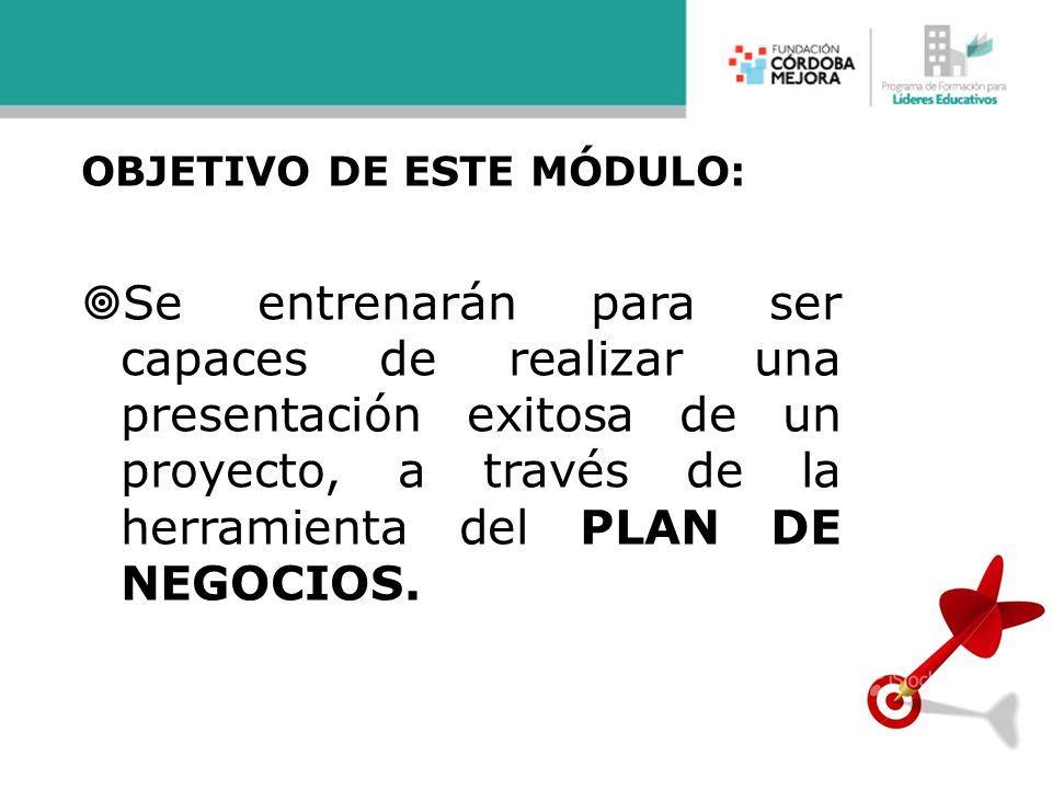 OBJETIVO DE ESTE MÓDULO: Se entrenarán para ser capaces de realizar una presentación exitosa de un proyecto, a través de la herramienta del PLAN DE NE