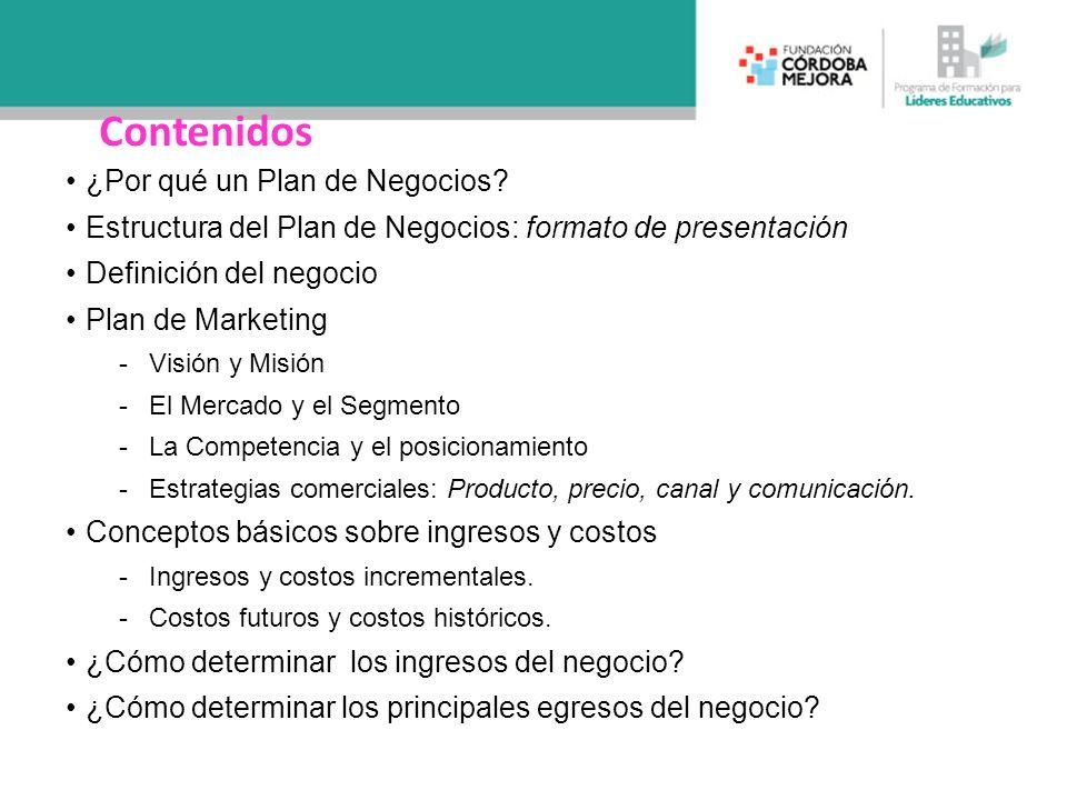 Contenidos ¿Por qué un Plan de Negocios? Estructura del Plan de Negocios: formato de presentación Definición del negocio Plan de Marketing -Visión y M