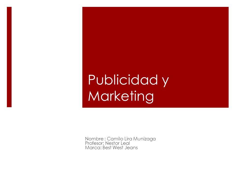 Publicidad y Marketing Nombre : Camilo Lira Munizaga Profesor: Nestor Leal Marca: Best West Jeans