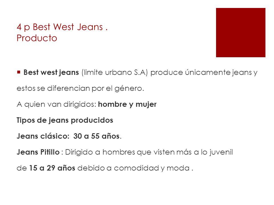 4 p Best West Jeans. Producto Best west jeans (limite urbano S.A) produce únicamente jeans y estos se diferencian por el género. A quien van dirigidos