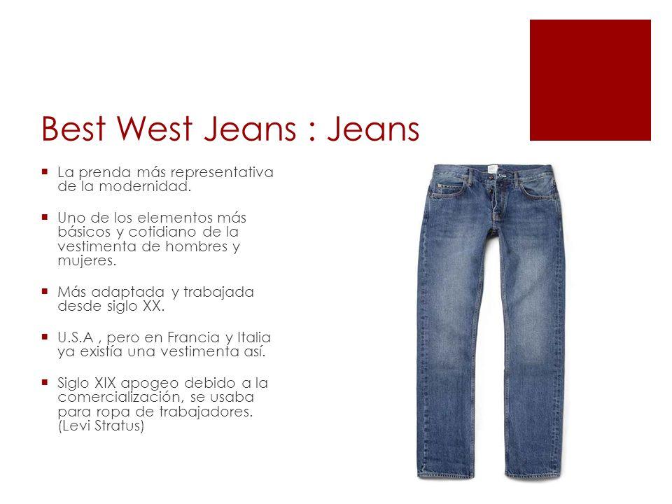 Best West Jeans : Jeans La prenda más representativa de la modernidad. Uno de los elementos más básicos y cotidiano de la vestimenta de hombres y muje