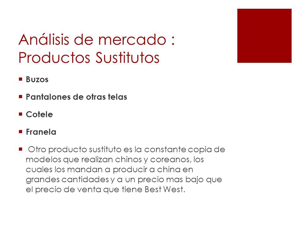 Análisis de mercado : Productos Sustitutos Buzos Pantalones de otras telas Cotele Franela Otro producto sustituto es la constante copia de modelos que
