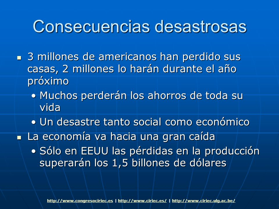 Consecuencias desastrosas 3 millones de americanos han perdido sus casas, 2 millones lo harán durante el año próximo 3 millones de americanos han perd