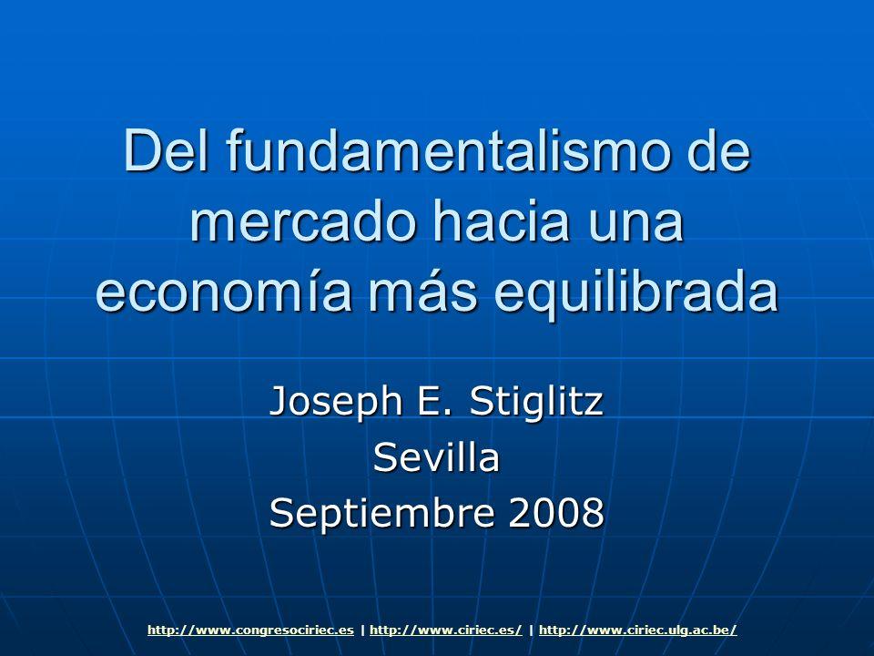 Del fundamentalismo de mercado hacia una economía más equilibrada Joseph E. Stiglitz Sevilla Septiembre 2008 http://www.congresociriec.eshttp://www.co