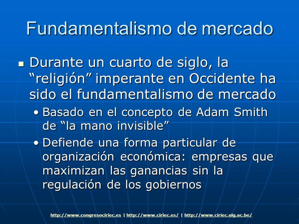 Fundamentalismo de mercado Durante un cuarto de siglo, la religión imperante en Occidente ha sido el fundamentalismo de mercado Durante un cuarto de s