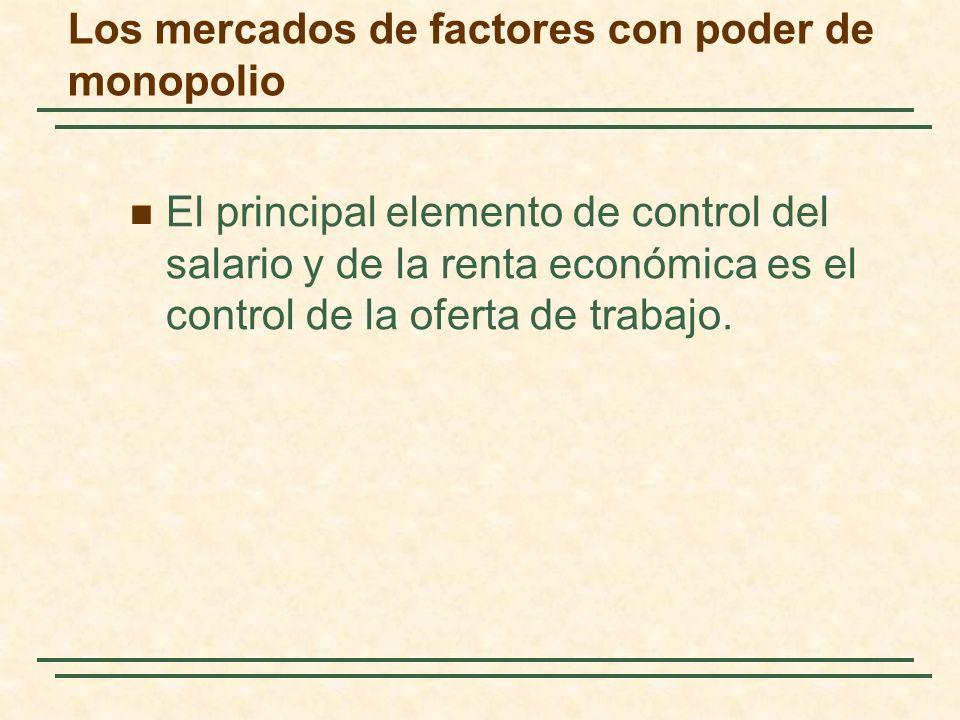 El principal elemento de control del salario y de la renta económica es el control de la oferta de trabajo. Los mercados de factores con poder de mono