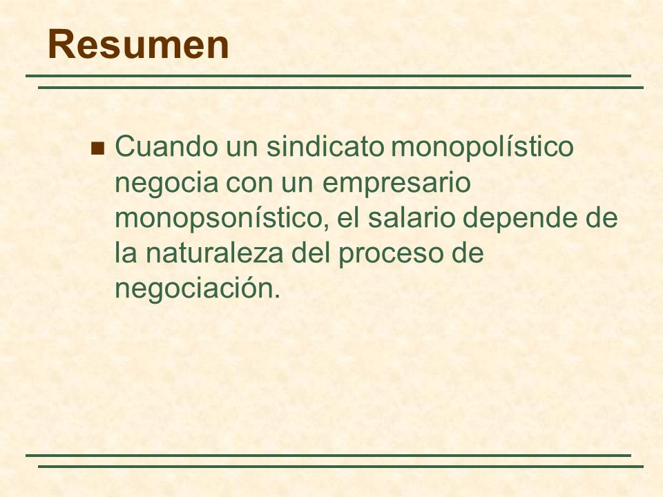 Cuando un sindicato monopolístico negocia con un empresario monopsonístico, el salario depende de la naturaleza del proceso de negociación. Resumen