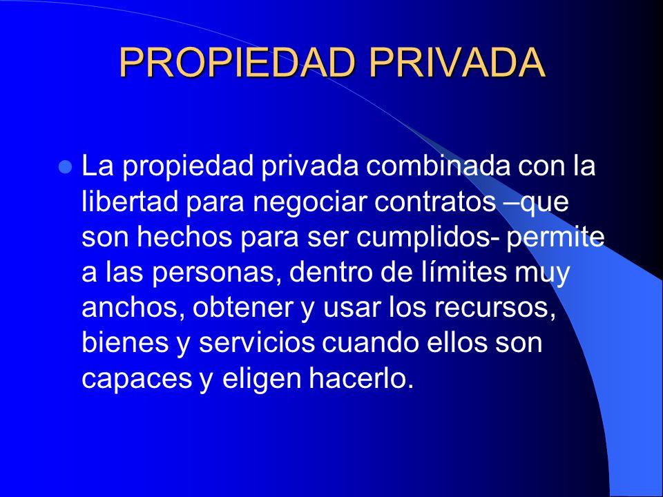 PROPIEDAD PRIVADA La propiedad privada combinada con la libertad para negociar contratos –que son hechos para ser cumplidos- permite a las personas, d