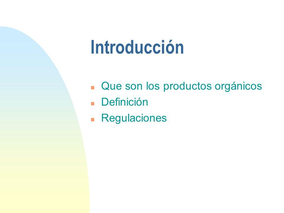 Introducción n Que son los productos orgánicos n Definición n Regulaciones