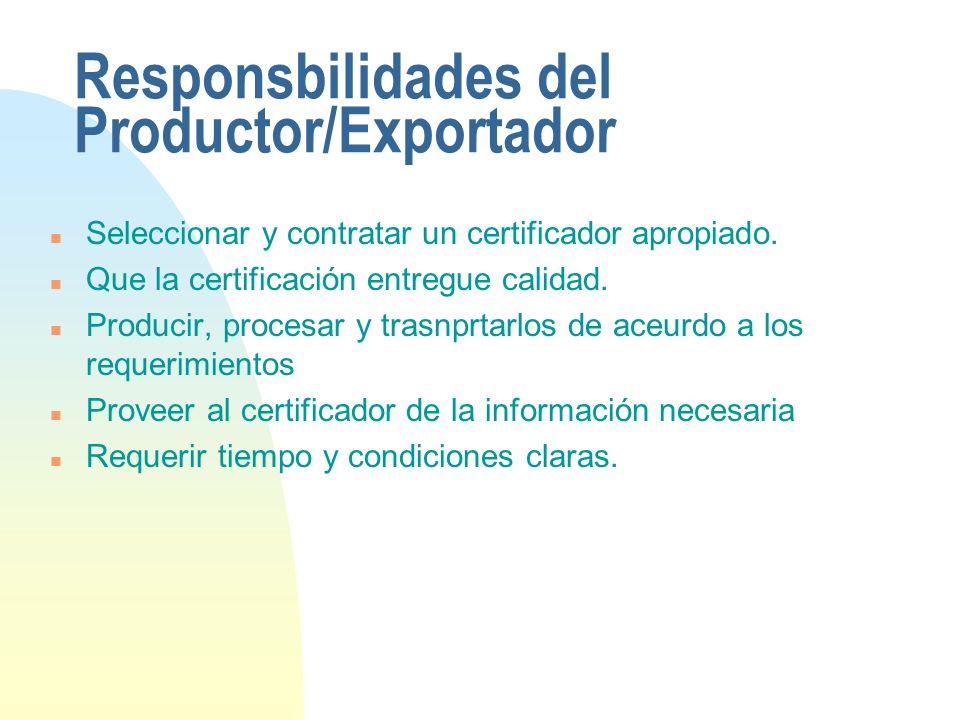 Responsbilidades del Productor/Exportador n Seleccionar y contratar un certificador apropiado. n Que la certificación entregue calidad. n Producir, pr