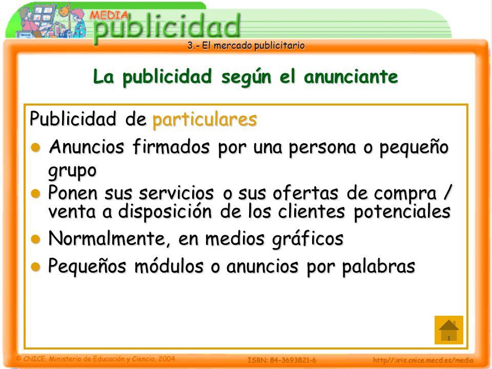 3.- El mercado publicitario La publicidad según el anunciante Publicidad de particulares Anuncios firmados por una persona o pequeño grupo Anuncios fi