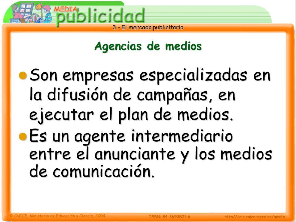 3.- El mercado publicitario Agencias de medios Son empresas especializadas en la difusión de campañas, en ejecutar el plan de medios. Son empresas esp