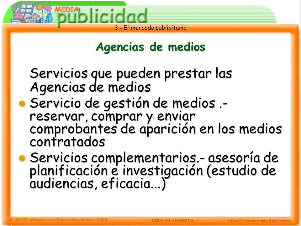 3.- El mercado publicitario Agencias de medios Servicios que pueden prestar las Agencias de medios Servicio de gestión de medios.- reservar, comprar y