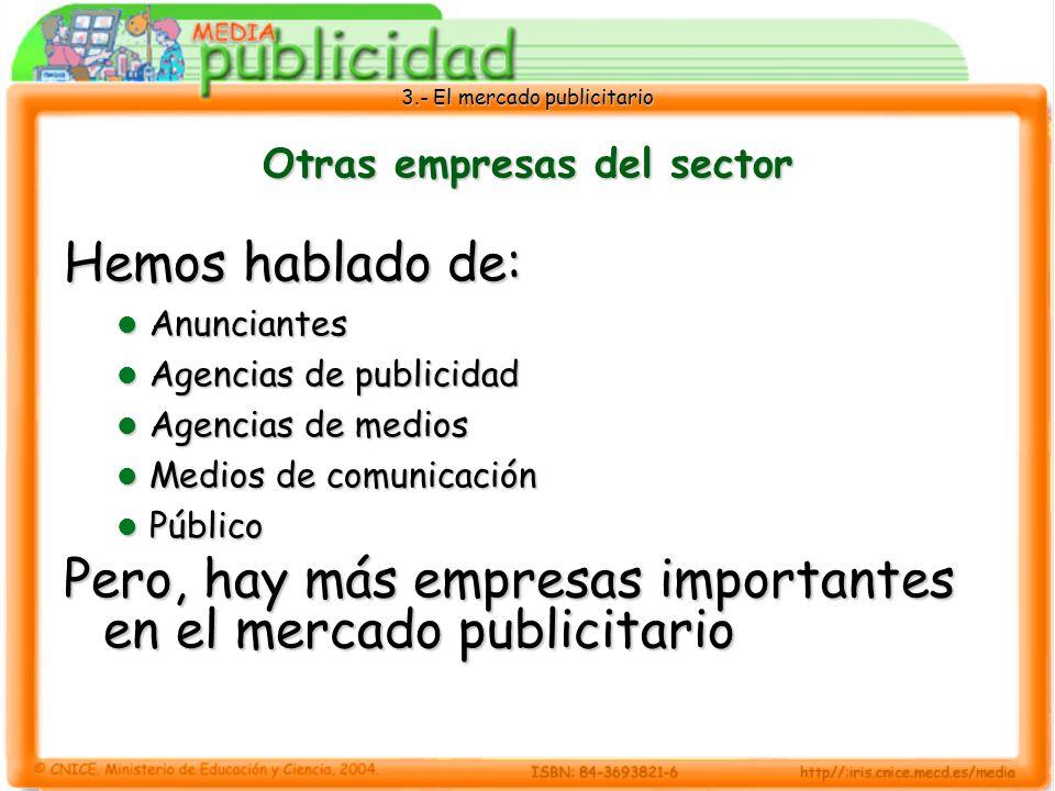 3.- El mercado publicitario Otras empresas del sector Hemos hablado de: Anunciantes Anunciantes Agencias de publicidad Agencias de publicidad Agencias