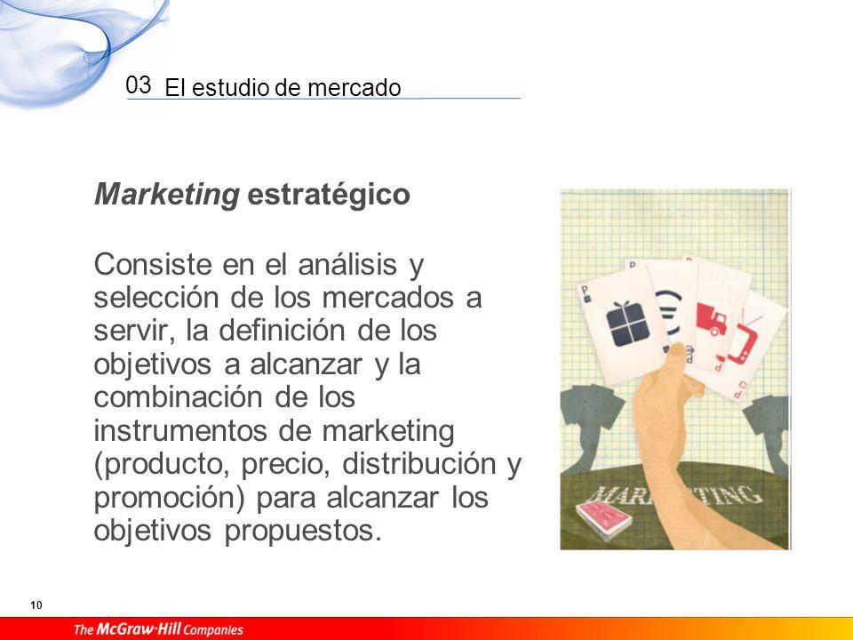 El estudio de mercado 10 03 Marketing estratégico Consiste en el análisis y selección de los mercados a servir, la definición de los objetivos a alcan