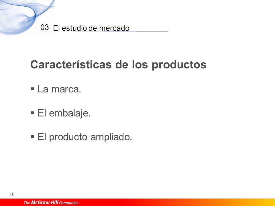 El estudio de mercado 16 03 Características de los productos La marca. El embalaje. El producto ampliado.