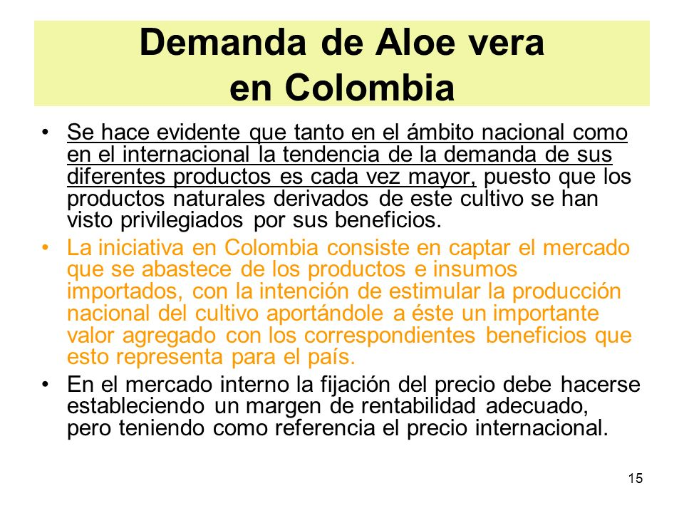 15 Demanda de Aloe vera en Colombia Se hace evidente que tanto en el ámbito nacional como en el internacional la tendencia de la demanda de sus difere