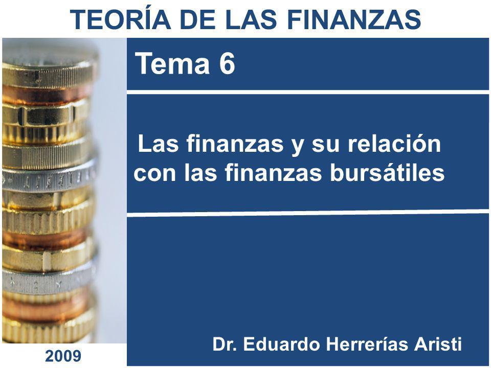 Las finanzas y su relación con las finanzas bursátiles Tema 6 Dr. Eduardo Herrerías Aristi TEORÍA DE LAS FINANZAS 2009