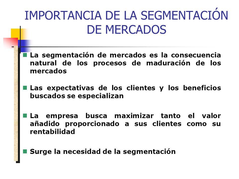 IMPORTANCIA DE LA SEGMENTACIÓN DE MERCADOS La segmentación de mercados es la consecuencia natural de los procesos de maduración de los mercados Las ex