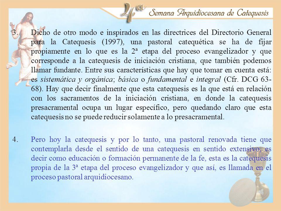 3.Dicho de otro modo e inspirados en las directrices del Directorio General para la Catequesis (1997), una pastoral catequética se ha de fijar propiam
