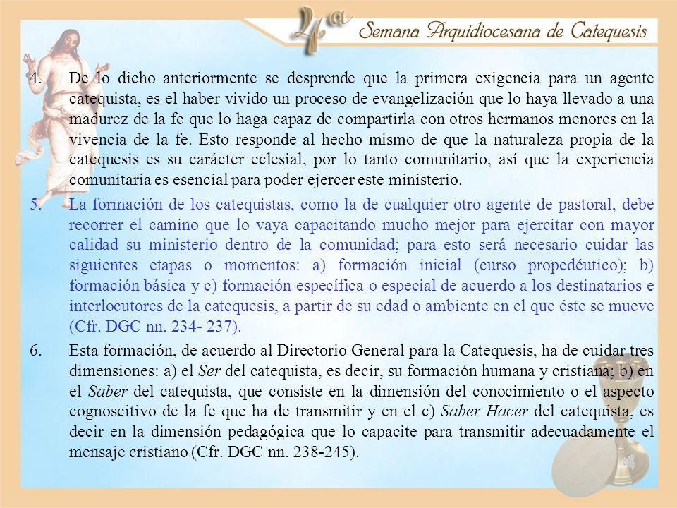 4.De lo dicho anteriormente se desprende que la primera exigencia para un agente catequista, es el haber vivido un proceso de evangelización que lo ha