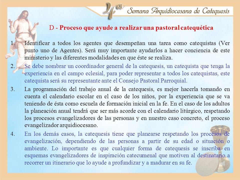D - Proceso que ayude a realizar una pastoral catequética 1.Identificar a todos los agentes que desempeñan una tarea como catequistas (Ver punto uno d