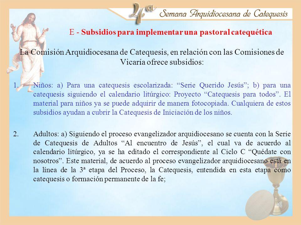 E - Subsidios para implementar una pastoral catequética La Comisión Arquidiocesana de Catequesis, en relación con las Comisiones de Vicaría ofrece sub