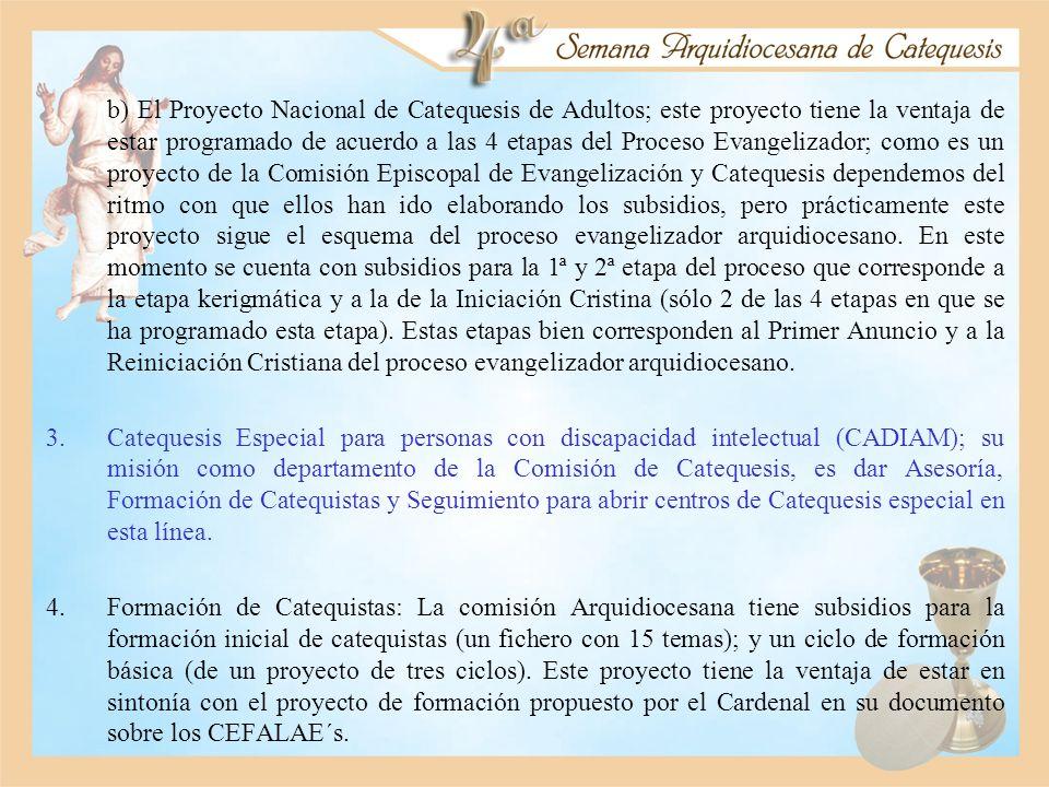 b) El Proyecto Nacional de Catequesis de Adultos; este proyecto tiene la ventaja de estar programado de acuerdo a las 4 etapas del Proceso Evangelizad