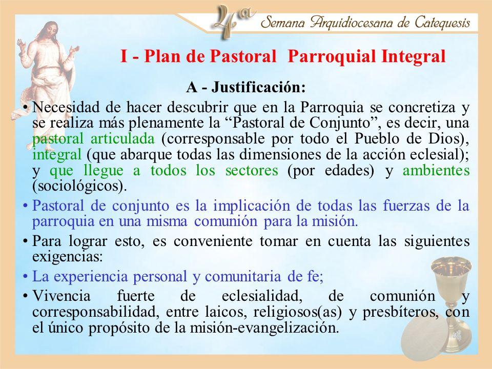 I - Plan de Pastoral Parroquial Integral A - Justificación: Necesidad de hacer descubrir que en la Parroquia se concretiza y se realiza más plenamente