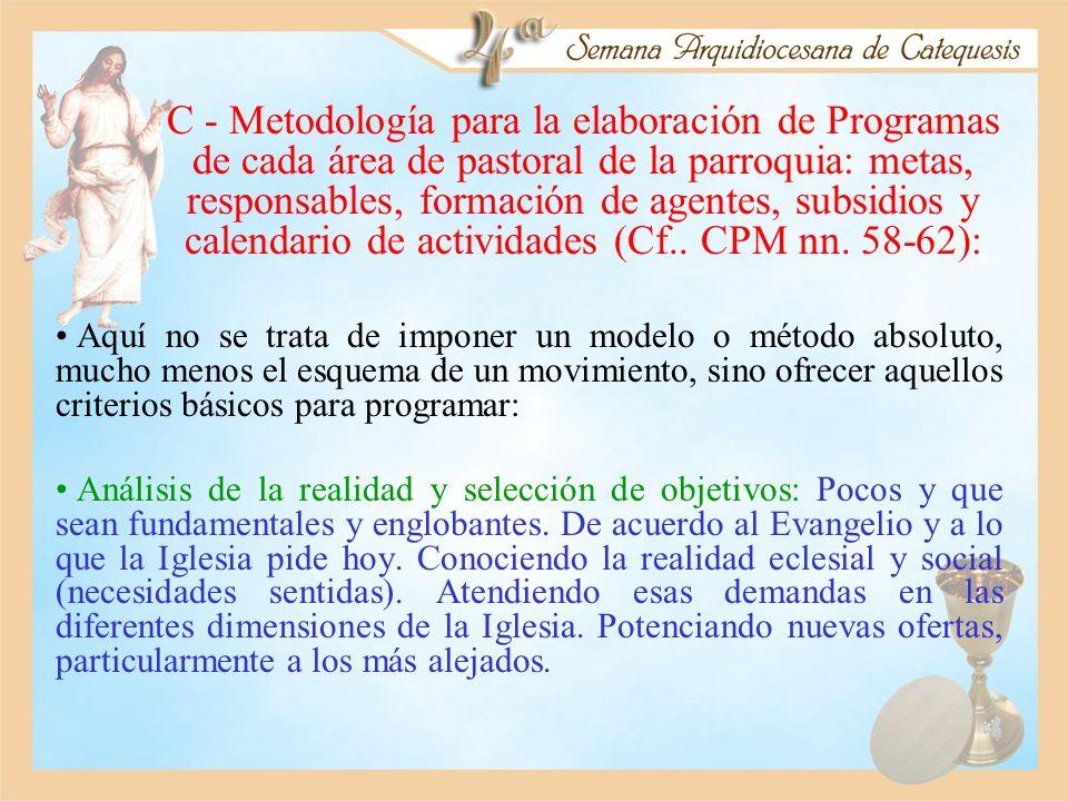 C - Metodología para la elaboración de Programas de cada área de pastoral de la parroquia: metas, responsables, formación de agentes, subsidios y cale