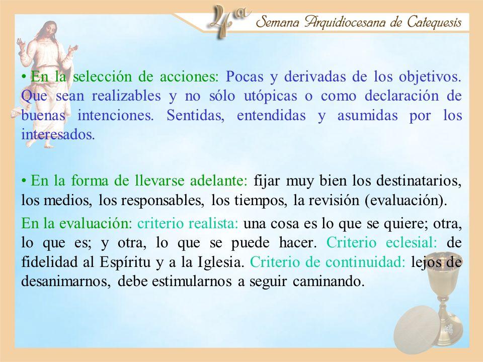 En la selección de acciones: Pocas y derivadas de los objetivos. Que sean realizables y no sólo utópicas o como declaración de buenas intenciones. Sen