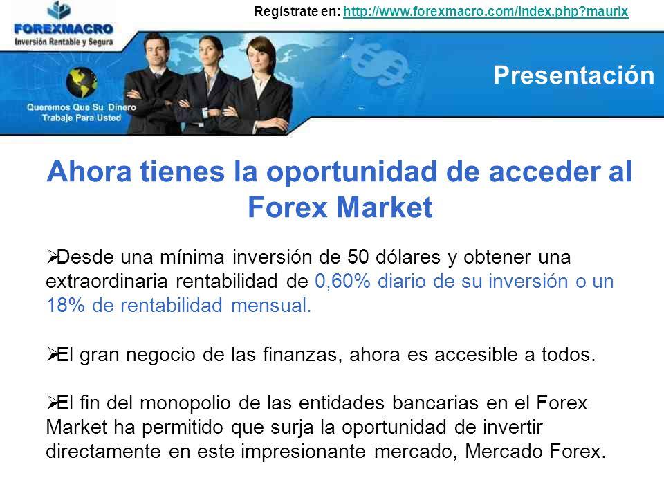 Ahora tienes la oportunidad de acceder al Forex Market Desde una mínima inversión de 50 dólares y obtener una extraordinaria rentabilidad de 0,60% diario de su inversión o un 18% de rentabilidad mensual.