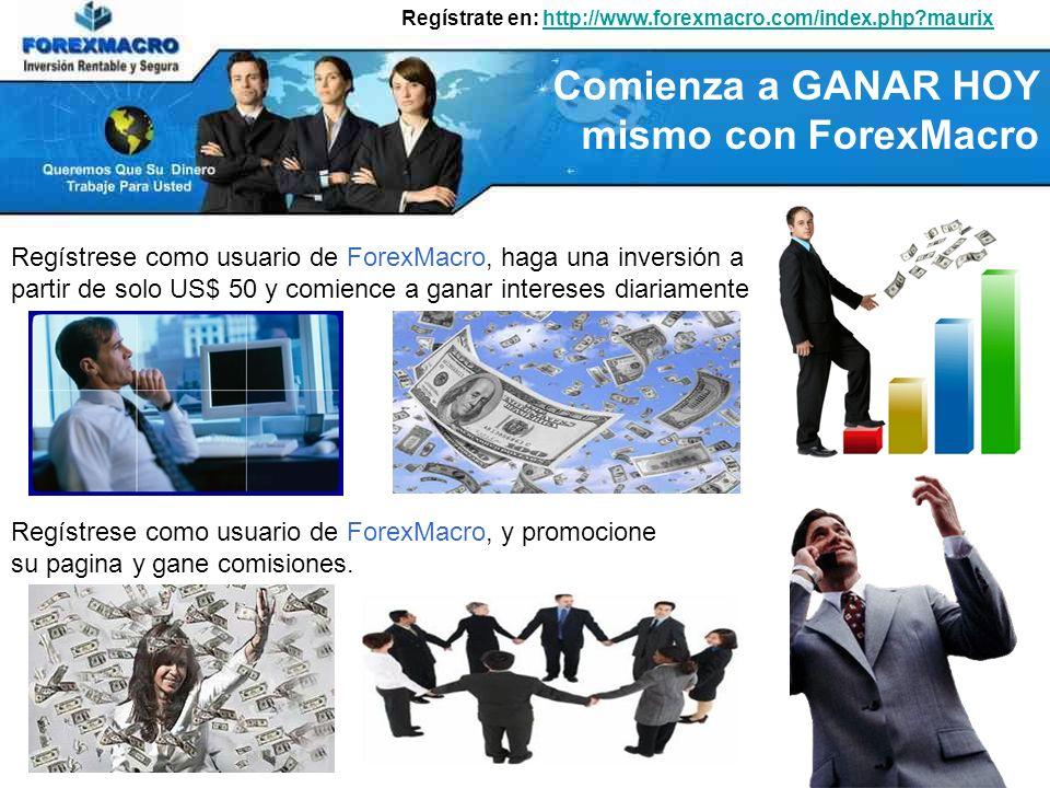Regístrate en: http://www.forexmacro.com/index.php?maurixhttp://www.forexmacro.com/index.php?maurix Regístrese como usuario de ForexMacro, haga una inversión a partir de solo US$ 50 y comience a ganar intereses diariamente Comienza a GANAR HOY mismo con ForexMacro Regístrese como usuario de ForexMacro, y promocione su pagina y gane comisiones.