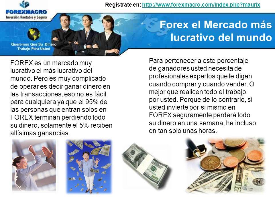 FOREX es un mercado muy lucrativo el más lucrativo del mundo.