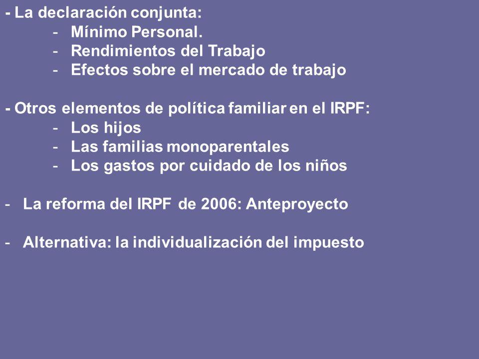 - La declaración conjunta: -Mínimo Personal. -Rendimientos del Trabajo -Efectos sobre el mercado de trabajo - Otros elementos de política familiar en
