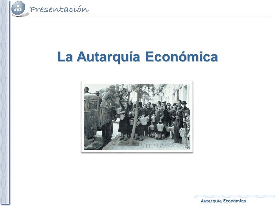 Autarquía Económica La Autarquía Económica
