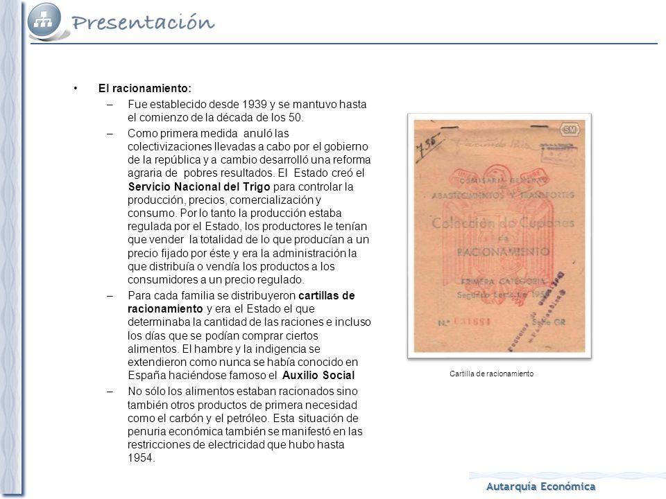 Autarquía Económica El racionamiento: –Fue establecido desde 1939 y se mantuvo hasta el comienzo de la década de los 50.