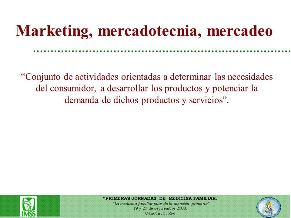 Marketing, mercadotecnia, mercadeo Conjunto de actividades orientadas a determinar las necesidades del consumidor, a desarrollar los productos y poten
