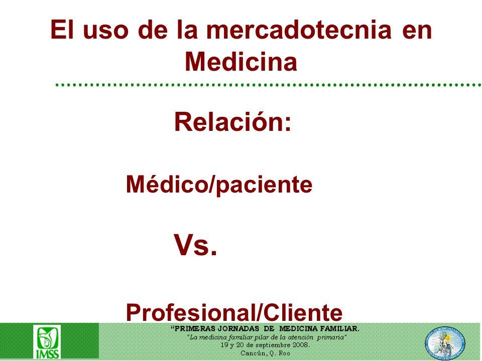 El uso de la mercadotecnia en Medicina Relación: Médico/paciente Vs. Profesional/Cliente