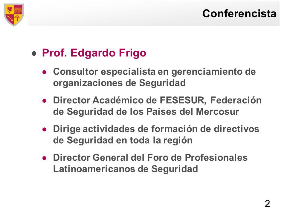 2 Conferencista Prof. Edgardo Frigo Consultor especialista en gerenciamiento de organizaciones de Seguridad Director Académico de FESESUR, Federación