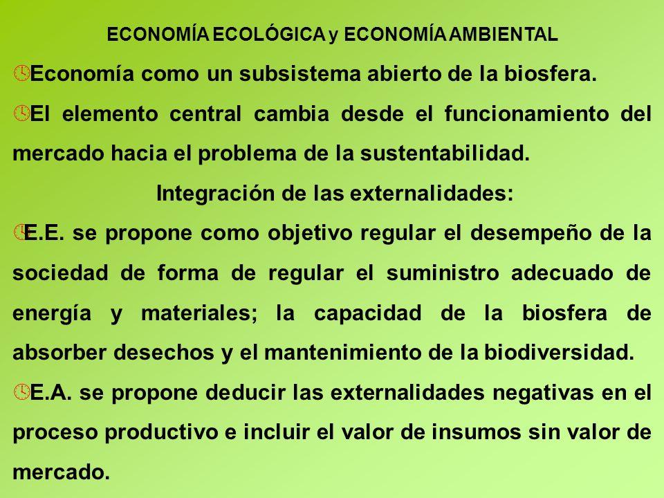 ECONOMÍA ECOLÓGICA y ECONOMÍA AMBIENTAL º Economía como un subsistema abierto de la biosfera.