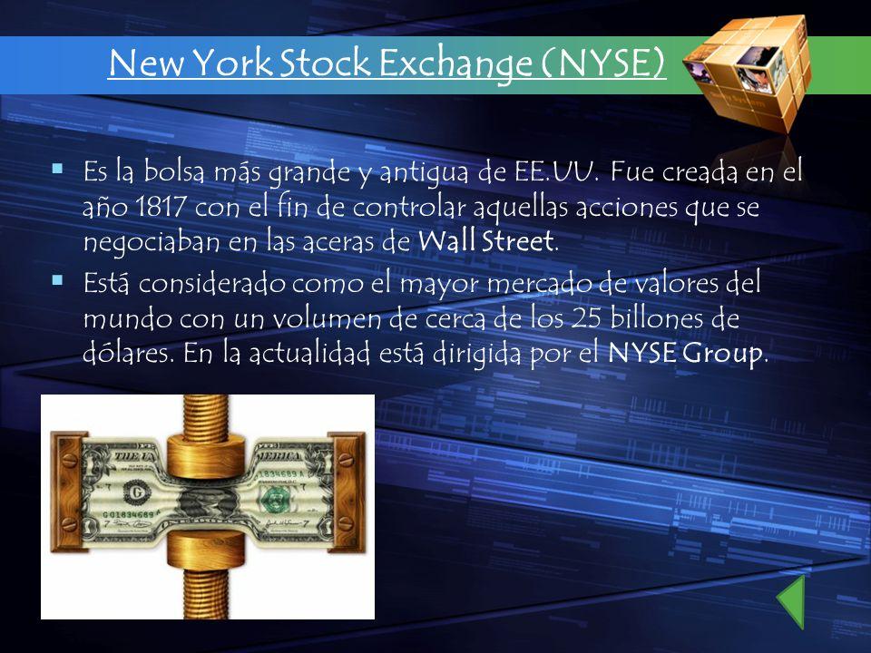 New York Stock Exchange (NYSE) Es la bolsa más grande y antigua de EE.UU. Fue creada en el año 1817 con el fin de controlar aquellas acciones que se n