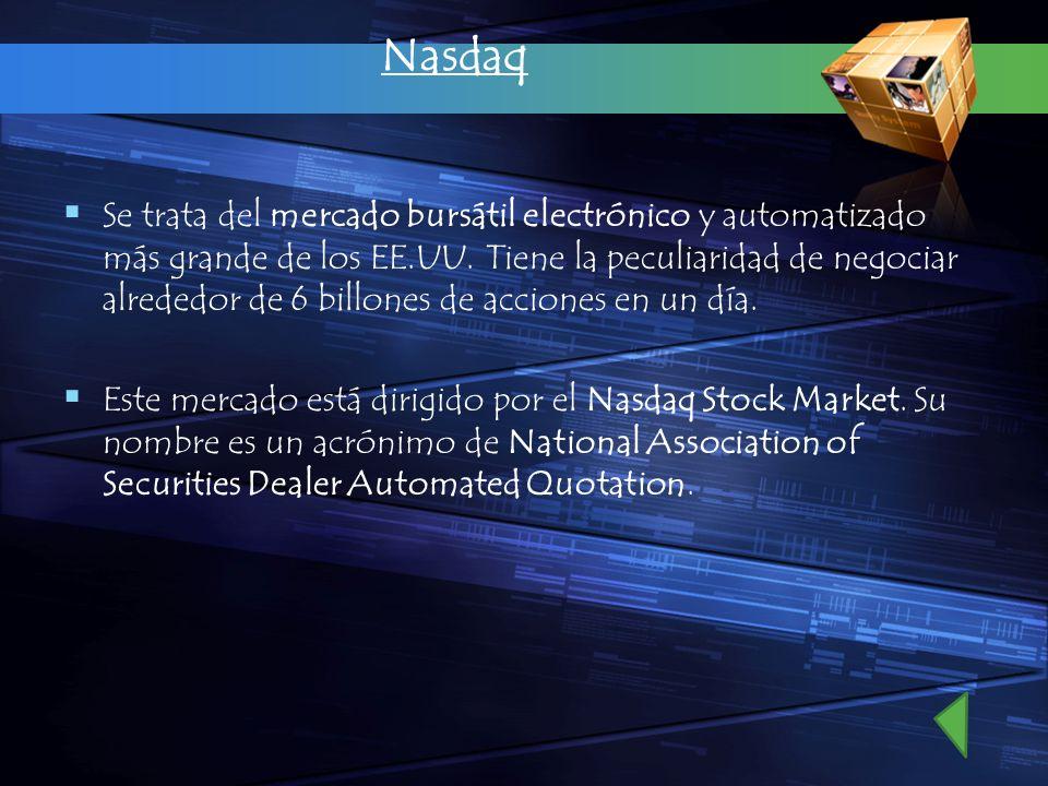 Nasdaq Se trata del mercado bursátil electrónico y automatizado más grande de los EE.UU. Tiene la peculiaridad de negociar alrededor de 6 billones de