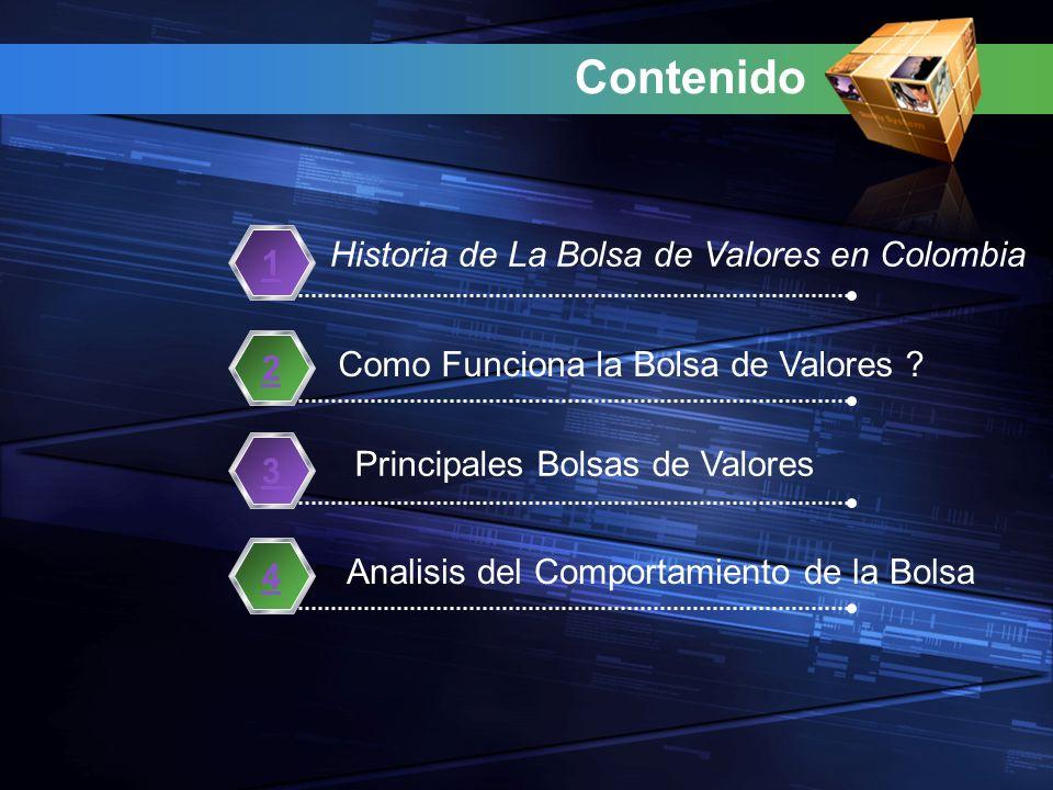 Contenido Historia de La Bolsa de Valores en Colombia 1 Como Funciona la Bolsa de Valores ? 2 Principales Bolsas de Valores 3 Analisis del Comportamie