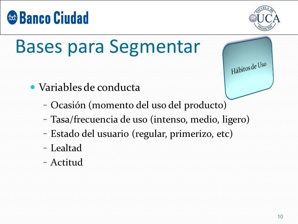 Bases para Segmentar Variables de conducta – Ocasión (momento del uso del producto) – Tasa/frecuencia de uso (intenso, medio, ligero) – Estado del usuario (regular, primerizo, etc) – Lealtad – Actitud 10