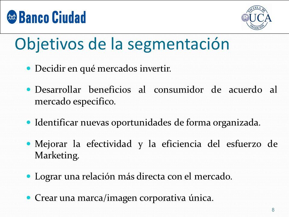 Objetivos de la segmentación Decidir en qué mercados invertir.
